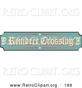 Retro Clipart of a Festive Green, Tan and Red Sign Reading Reindeer Crossing on White by Andy Nortnik