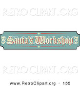 Retro Clipart of a Green, Tan and Red Sign Reading Santa's Workshop on Solid White by Andy Nortnik
