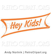 Retro Clipart of a Vintage Orange Hey Kids Internet Sign by Andy Nortnik